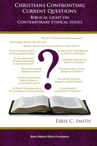 Christians Confronting Contemporary Questions: Biblical Light on Current Ethical Issues: Smith, ...
