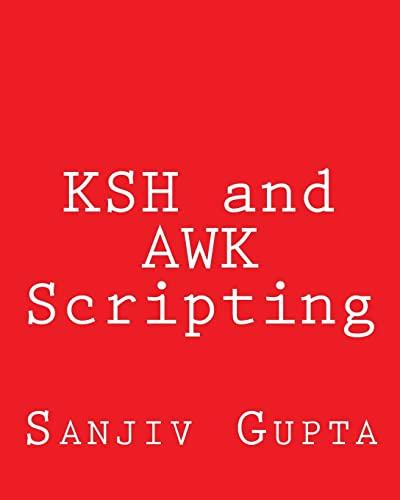 Ksh and awk Scripting: Mastering Shell Scripting: Gupta, Sanjiv