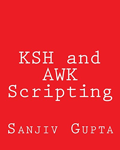 9781492723493: KSH and AWK Scripting: Mastering Shell Scripting For Unix and Linux Environments