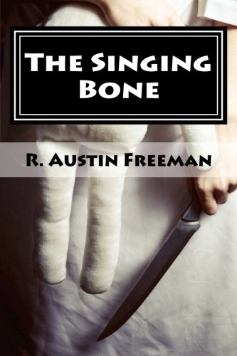 9781492723578: The Singing Bone: (The Adventures of Dr. Thorndyke)