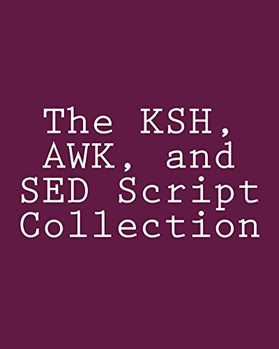 The Ksh, awk, and sed Script Collection: Myers, Steve