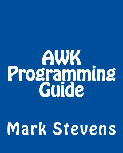 9781492724452: AWK Programming Guide: A Practical Manual For Hands-On Learning of Awk and Unix Shell Scripting