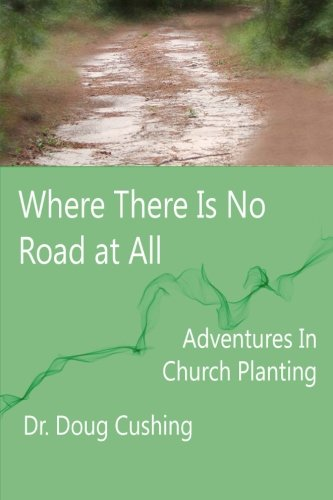 9781492724988: Where There Is No Road At All: Adventures In Church Planting