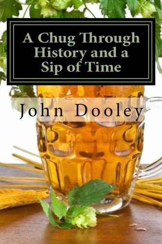 9781492725336: A Chug Through History and a Sip of Time: The Brews That Changed the World and How to Make Them