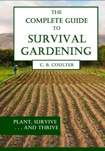 9781492725343: The Complete Guide to Survival Gardening: The Emergence of a New World Agriculture