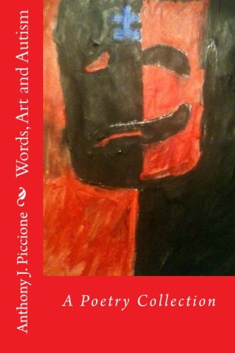 Words, Art and Autism: A Poetry Collection: Piccione, Anthony J.