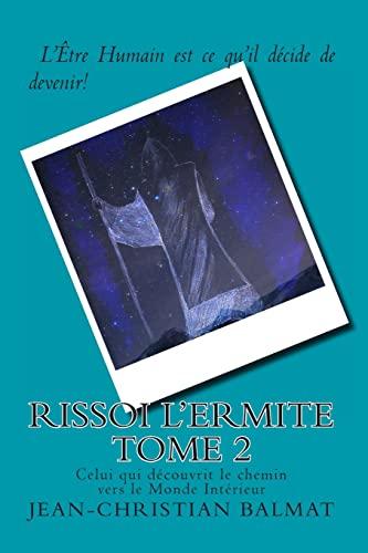 9781492727118: Rissoi l Ermite, Celui qui decouvrit le chemin vers le Monde Interieur. Tome 2: Récit autobiographique d'un chercheur de vérité (Les trois visages de l'Homme Spirituel) (Volume 6) (French Edition)
