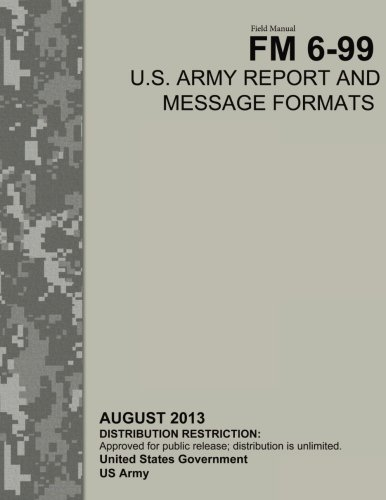 9781492727453: Field Manual FM 6-99 U.S. Army Report and Message Formats August 2013