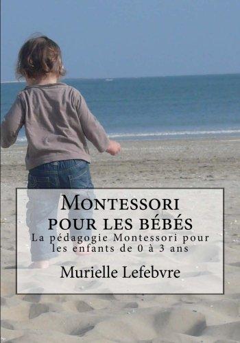 9781492727569: Montessori pour les bébés - Editions couleurs: La pédagogie Montessori pour les enfants de 0 à 3 ans
