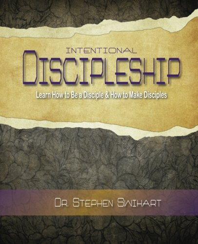 Intentional Discipleship: Learn How to Be a Disciple & How to Make Disciples: Dr. Stephen ...