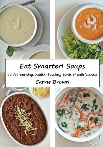 Eat Smarter! Soups: Brown, Carrie