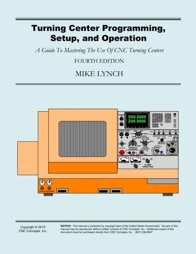 9781492731337: Turning Center Programming, Setup, and Operation: A Guide To Mastering The Use Of CNC Turning Centers
