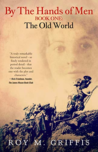 By the Hands of Men: Book One: The Old World: Roy M. Griffis