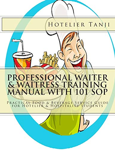 9781492733164: Professional Waiter & Waitress Training Manual with 101 SOP: Practical Food & Beverage Service Guide for Hotelier & Hospitality Students