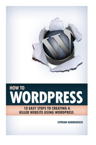 9781492733645: How To Wordpress: 10 Easy Steps to Creating A Killer Website Using Wordpress (Volume 1)