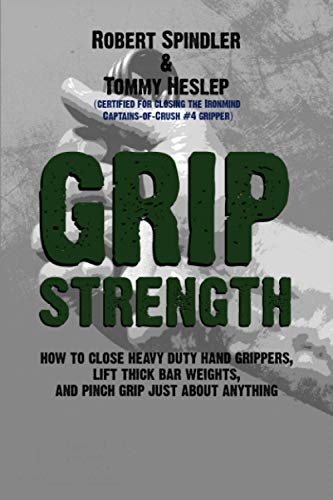 9781492734000: Grip Strength: How to Close Heavy Duty Hand Grippers, Lift Thick Bar Weights, and Pinch Grip Just About Anything