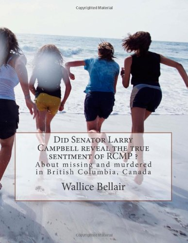 9781492735397: Did Senator Larry Campbell reveal the true sentiment of RCMP ?: About missing and murdered in British Columbia, Canada