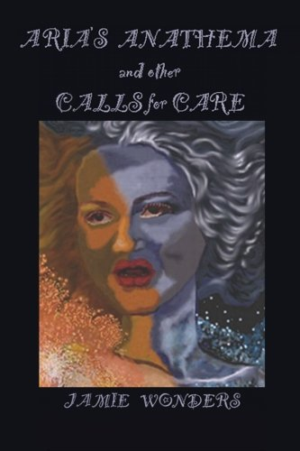 9781492739760: Aria's Anathema and Other Calls for Care