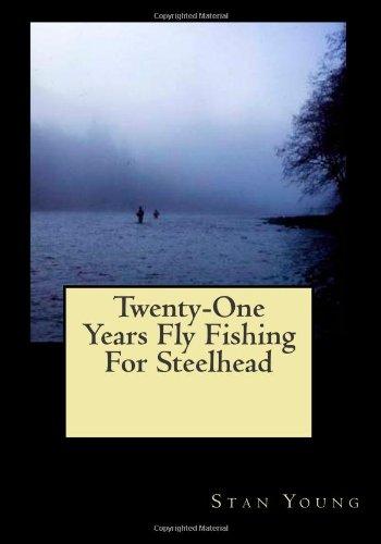 9781492740988: Twenty-One Years Fly Fishing For Steelhead