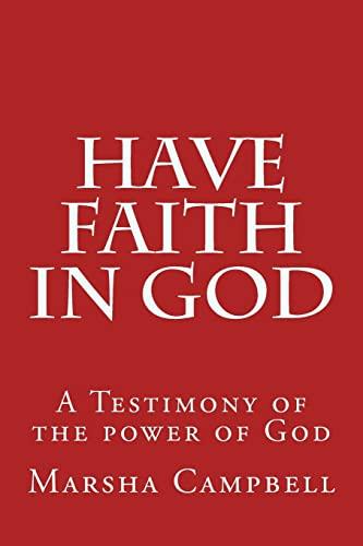 9781492741138: Have Faith in God: A Testimony of the Power of God