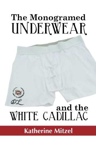 9781492743828: The Monogramed Underwear and the White Cadillac