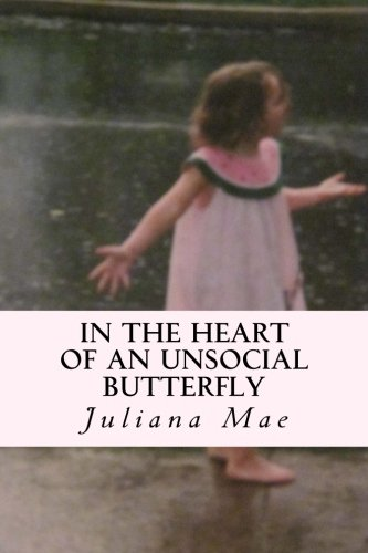 In the Heart of an Unsocial Butterfly: Juliana Mae