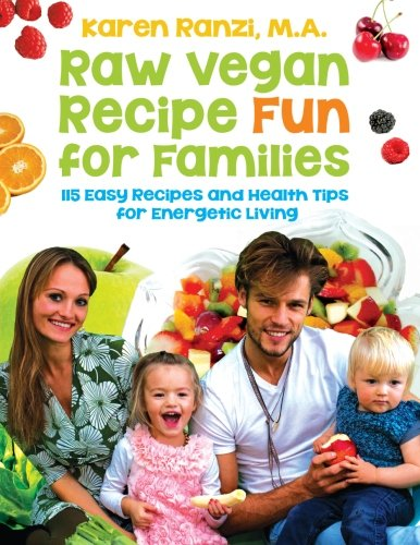 9781492748229: Raw Vegan Recipe Fun for Families: 115 Easy Recipes and Health Tips  for Energetic Living