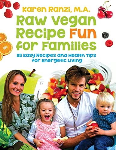 Raw Vegan Recipe Fun for Families: 115: Ranzi, Karen a.