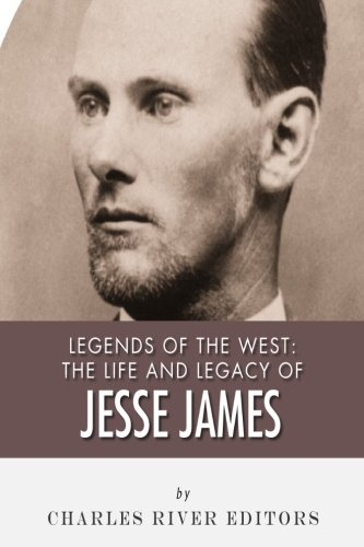Legends of the West: The Life and: Charles River Editors