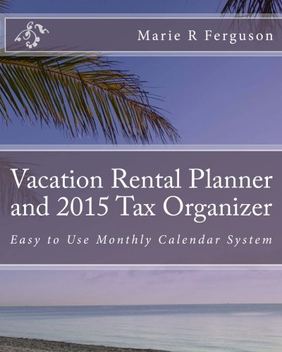 9781492750246: Vacation Rental Planner and 2015 Tax Organizer: Easy to Use Monthly Calendar System