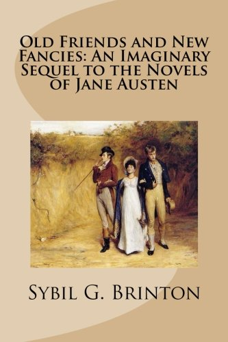 9781492751076: Old Friends and New Fancies: An Imaginary Sequel to the Novels of Jane Austen