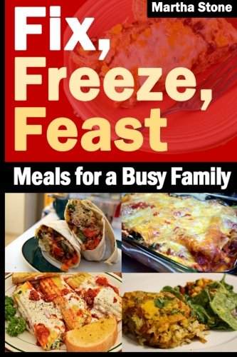 9781492753193: Fix, Freeze, Feast: Meals for a Busy Family