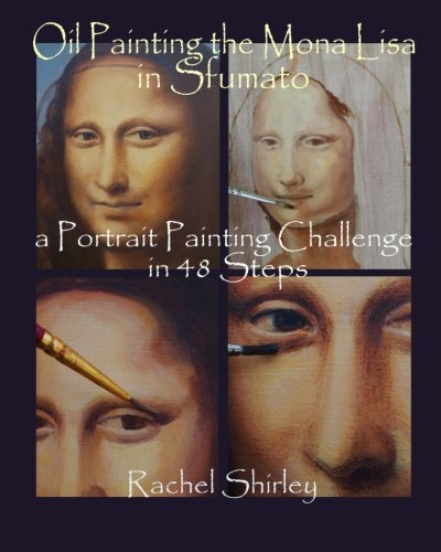 9781492753469: Oil Painting the Mona Lisa in Sfumato: a Portrait Painting Challenge in 48 Steps