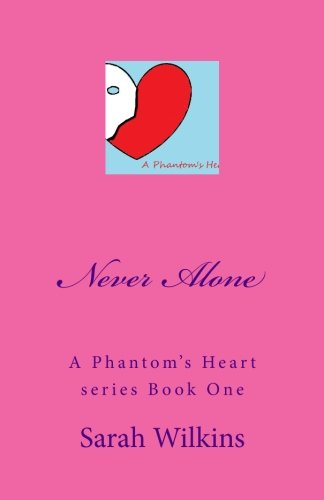 9781492753773: Never Alone: A Collection of Three Stories in One (A Phantom's Heart) (Volume 1)