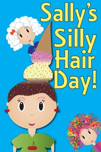 9781492754008: Sally's Silly Hair Day: A Rhyming Children's Picture Book ( Fun Ebooks For Kids )