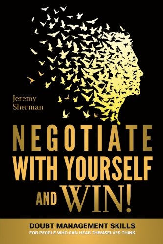9781492755470: Negotiate With Yourself And Win!: Mind Minding for People Who Can Hear Themselves Think