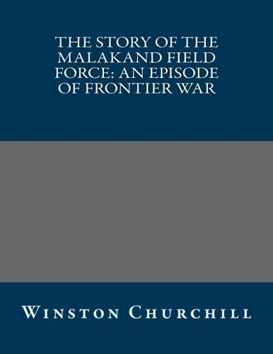 9781492756682: The Story of the Malakand Field Force: An Episode of Frontier War