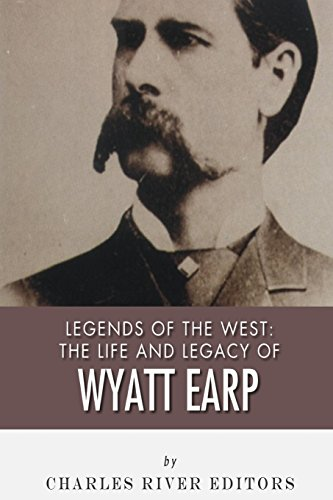 9781492758006: Legends of the West: The Life and Legacy of Wyatt Earp