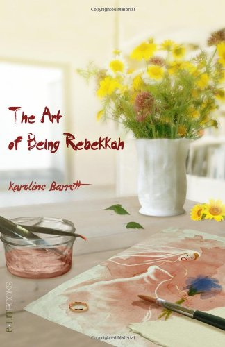 9781492758648: The Art of Being Rebekkah