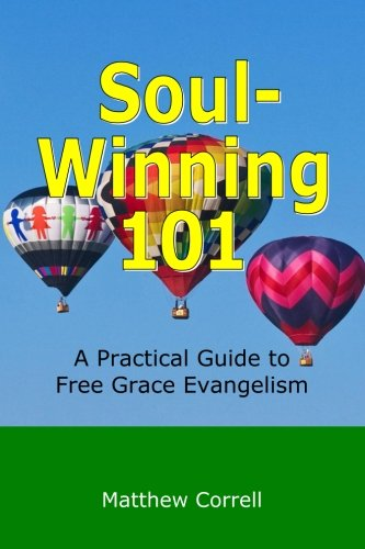 9781492758792: Soul-Winning 101: A Practical Guide to Free Grace Evangelism