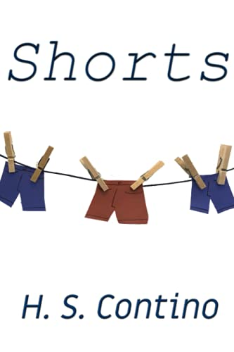 Shorts: A Collection of Short Fiction: H. S. Contino