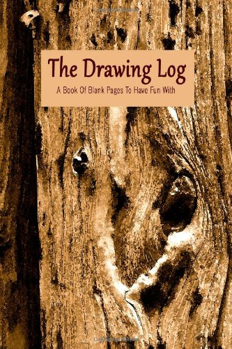 9781492759843: Drawing Log (Blank Drawing Journal) (Blank Notebook): A Book Of Blank Pages To Have Fun With