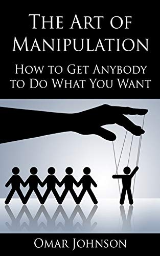 9781492760528: The Art Of Manipulation: How to Get Anybody to Do What You Want