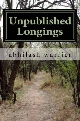 9781492761860: Unpublished Longings: Unpublished for a long time after my first collection of verses, these poems are ready now. They reflect life in Mumbai, ... existential musings, and love and longings.