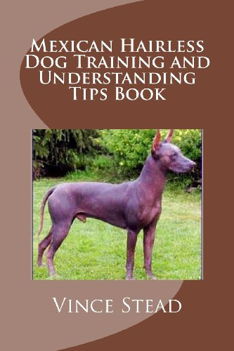 9781492761990: Mexican Hairless Dog Training and Understanding Tips Book