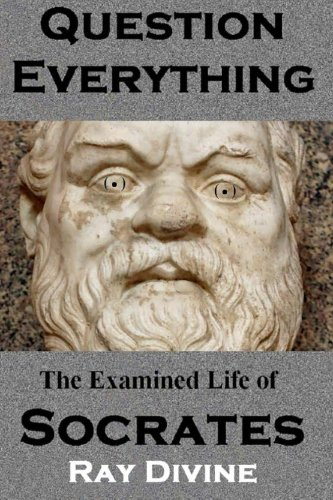 9781492763789: Question Everything: The Examined Life of Socrates