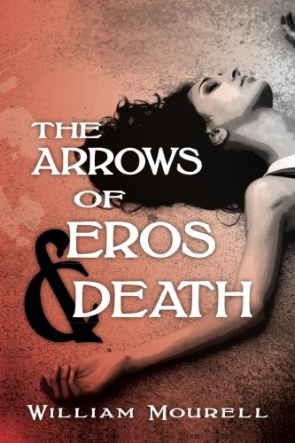 THE ARROWS OF EROS AND DEATH: Mourell, William