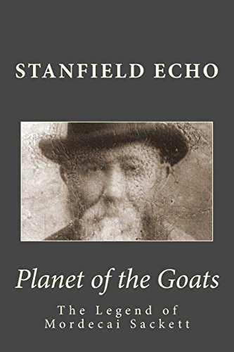 The Legend of Mordecai Sackett; Part 1; PLANET of the GOATS: PLANET of the GOATS (Volume 1): Echo, ...