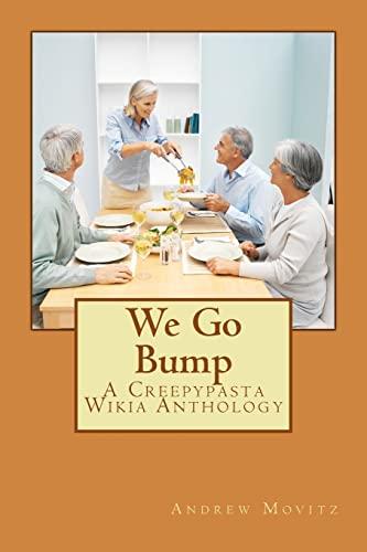 9781492765707: We Go Bump: A Creepypasta Wikia Anthology (Creepypasta Wiki Anthology)