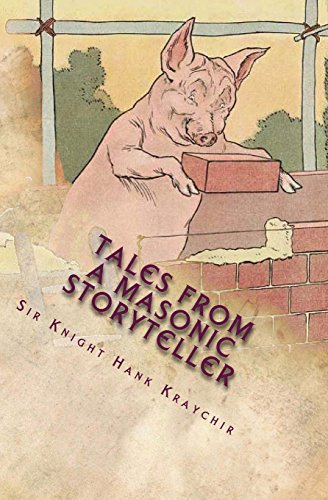 Tales from a Masonic Storyteller: Allegorical Stories: Three Little Pigs, Jesus the Craftsman, ...